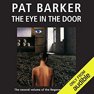 The Eye in the Door: The Regeneration Trilogy, Book 2                   By:                                                                                                                                 Pat Barker                               Narrated by:                                                                                                                                 Peter Firth                      Length: 6 hrs and 43 mins     13 ratings     Overall 4.8