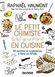 Le petit chimiste (très) gourmand en cuisine - 30 recettes et expériences à faire en famille