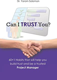Can I TRUST You?: 60+1 Habits that will help you build trust and be a trusted Project Manager