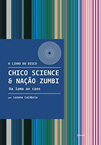 Chico Science & Nação Zumbi: Da lama ao caos