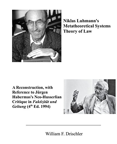 Niklas Luhmann's Metatheoretical Systems Theory of Law: A Reconstruction, with Reference to Juergen Habermas' Neo-Husserlian Critique in FAKTIZITAET UND GELTUNG (4th Ed. 1994)