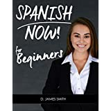 Spanish: Learning Spanish Now to Converse Confidently! (Language Workbook, Become Fluent, Vocabulary Text) (Practice Examples to Learn Foreign Languages Fast and Easy) (English Edition)