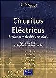 CIRCUITOS ELÉCTRICOS: Problemas y ejercicios resueltos (Prentice Práctica)