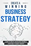 Create a Winning Business Strategy: Learn to create Successful Business Strategies to boost Growth