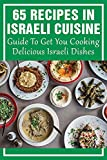 65 Recipes In Israeli Cuisine: Guide To Get You Cooking Delicious Israeli Dishes: Israeli Food Recipes