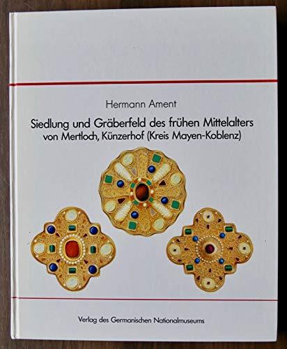 Siedlung und Gräberfeld des frühen Mittelalters von Mertloch, Künzerhof (Kreis Mayen-Koblenz) (Wissenschaftliche Beibände zum Anzeiger des Germanischen Nationalmuseums, Band 9)