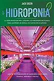 Hidroponia: La guía avanzada para adquirir las habilidades necesarias para mantener un sistema de cultivo de acuaponía. Mejore sus habilidades de ... plantas, verduras y frutas (2) (Hydroponics)