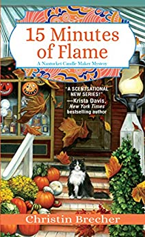 15 Minutes of Flame (Nantucket Candle Maker Mystery Book 3) by [Christin Brecher]