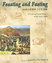 Feasting and Fasting with Lewis & Clark: A Food and Social History of the Early 1800s