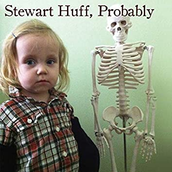 Stewart Huff, Probably