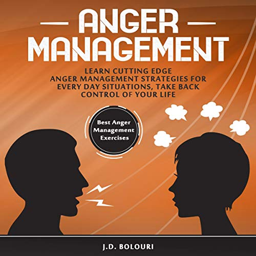 Anger Management: Learn Cutting Edge Anger Management Strategies for Every Day Situations, Take Back Control of Your Life audiobook cover art