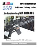 Airsoft Technology Self-Paced Training Series 2013 Understanding M4 EBB AEG: Learn the mainstream M4 EBB architecture.: Also includes an overview of ... and the newest generation EBB gearbox.
