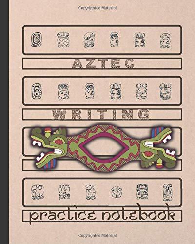 AZTEC WRITING: BLANK HANDWRITING WORKBOOK   NAHUATL PRACTICE NOTEBOOK   IDEOGRAPHIC WRITING BOOK.