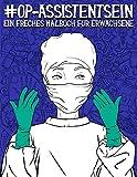 OP-Assistent sein: Ein freches Malbuch für Erwachsene: Ein lustiges, sarkastisches und witziges Anti-Stress-Buch zur Entspannung und Stressabbau für...