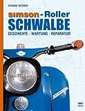 Simson - Roller Schwalbe: Geschichte, Wartung, Reparatur - Erhard Werner