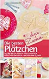 Die besten Plätzchen  ohne Zucker: Das Backbuch: Rezepte für zuckerfreie Plätzchen und Kekse – backen ohne Zucker (REZEPTBUCH BACKEN OHNE ZUCKER 7)