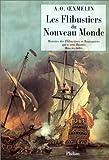 Les flibustiers du Nouveau monde - Histoire des flibustiers et boucaniers qui se sont illustrés dans les Indes