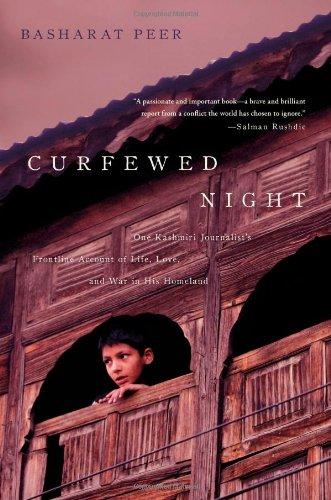 Curfewed Night: One Kashmiri Journalist's Frontlin