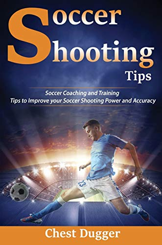 Soccer Shooting Tips: Soccer Coaching and Training Tips to Improve Your Soccer Shooting Power and Accuracy