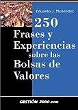 250 frases y experiencias sobre las bolsas de valores (FINANZAS Y CONTABILIDAD)