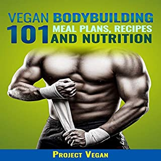 Vegan Bodybuilding 101 - Meal Plans, Recipes and Nutrition: A Guide to Building Muscle, Staying Lean, and Getting Strong the Vegan Way (Revised Edition) cover art