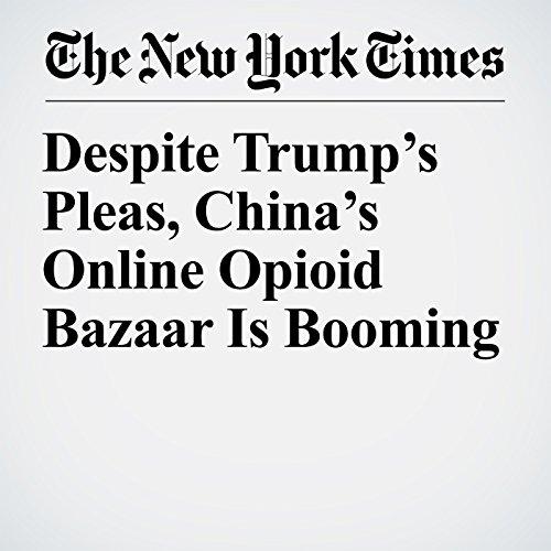 Despite Trump's Pleas, China's Online Opioid Bazaar Is Booming copertina