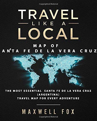 Travel Like a Local - Map of Santa Fe de la Vera Cruz: The Most Essential Santa Fe de la Vera Cruz (Argentina) Travel Map for Every Adventure