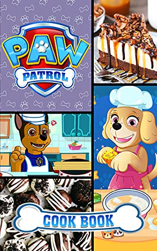 Paw Patrol Cookbook: The Complete Cooking 20 Recipes Paw Patrol Easy To Learn The Basics (English Edition)