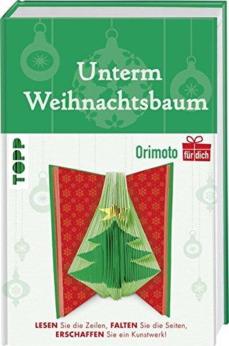 Unterm Weihnachtsbaum (Orimoto für dich): Lesen Sie die Zeilen, falten Sie die Seiten, erschaffen Sie ein Kunstwerk!