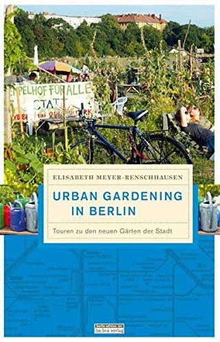 Urban Gardening in Berlin: Touren zu den neuen Gärten der Stadt (Unterwegs in Berlin)
