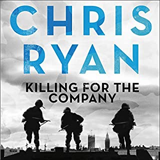 Killing for the Company                   By:                                                                                                                                 Chris Ryan                               Narrated by:                                                                                                                                 Michael Fenner                      Length: 12 hrs and 45 mins     128 ratings     Overall 4.4