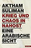 Krieg und Chaos in Nahost: Eine arabische Sicht - Aktham Suliman