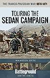 The Franco-Prussian War, 1870–1871: Touring the Sedan Campaign (Battleground Books: Pre WWI)