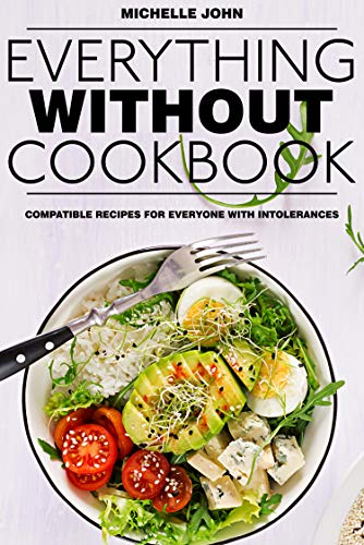 Everything without cookbook: Compatible recipes for everyone with intolerances