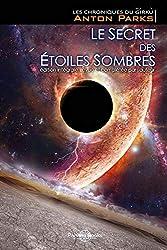 LES CHRONIQUES DU GIRKU - TOME 1 - LE SECRET DES ETOILES SOMBRES - Version Intégrale 2016. d'Anton Parks