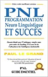 PNL Programmation Neuro Linguistique Et succès: Pouvoir Ilimité Avec 17 Techniques Simples Mais Puissantes De Coaching PNL Avec Loi De L'attraction Et De L'intelligence Émotionnelle (French Edition)