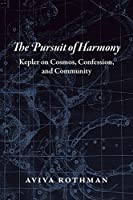 The Pursuit of Harmony: Kepler on Cosmos, Confession, and Community