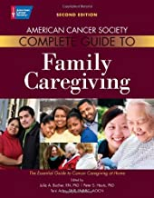 American Cancer Society Complete Guide to Family Caregiving: The Essential Guide to Cancer Caregiving at Home