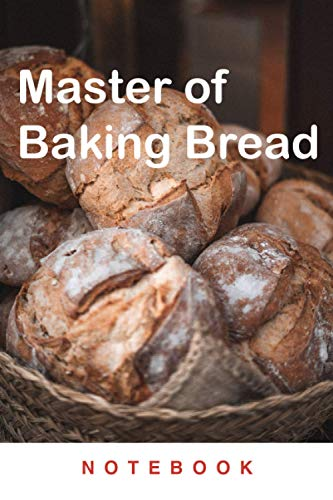 Master of Baking Bread Notebook: Ultimate Pastry and Sourdough Cookbook for Delicious Recipes, blank recipes and table of contents [6x9 inches 114 pages glossy cover]