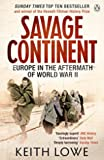 Savage Continent - Europe in the Aftermath of World War II
