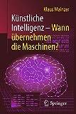 Künstliche Intelligenz – Wann übernehmen die Maschinen? (Technik im Fokus)...