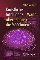 Kuenstliche Intelligenz – Wann uebernehmen die Maschinen? (Technik im Fokus)
