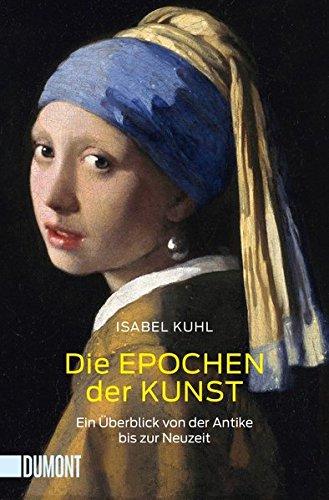 Die Epochen der Kunst: Ein Überblick von der Antike bis zur Neuzeit (Taschenbücher)