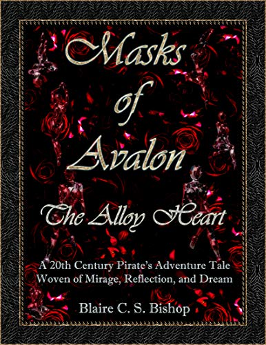 Masks of Avalon - The Alloy Heart: A 20th Century Pirate's Adventure Tale Woven of Mirage, Reflection, and Dream (English Edition)