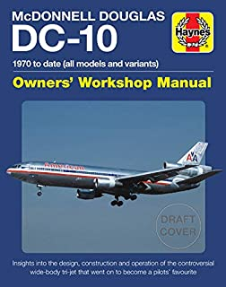 McDonnell Douglas DC-10 Owners' Workshop Manual: 1970 to date (all models and variants) - Insights into the design,construction and operation of the controversial wide-body tri-jet that went on to become a pilots' favorite