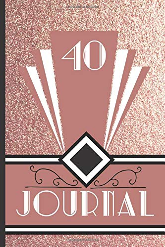 40 Journal: Record and Journal Your 40th Birthday Year to Create a Lasting Memory Keepsake (Rose Gold Art Deco Birthday Journals, Band 40)