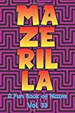 Mazerilla A Fun Book of Mazes Vol. 33: Maze Games Logic Paper Puzzles Travel Friendly Brain Challengers Stay Busy Fun For All Ages Kids to Adults ... Problem Solving Skills Gift Volumes 1-50