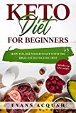 Keto Diet For Beginners : How to Lose Weight Fast with the High-Fat Ketogenic Diet