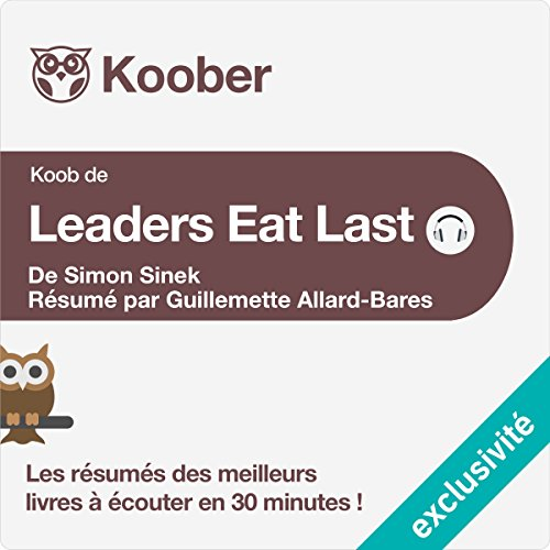 Couverture de Résumé : Leaders Eat Last de Simon Sinek