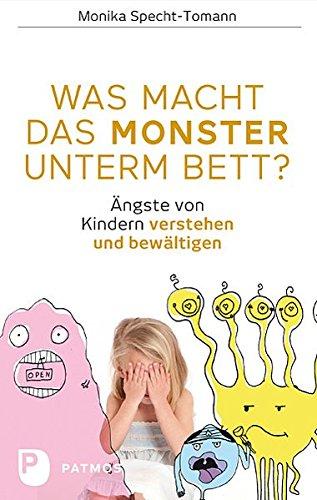 Was macht das Monster unterm Bett? - Ängste von Kindern verstehen und bewältigen